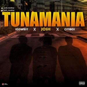 Josh - Tunamania ft. Idowest x Citiboi